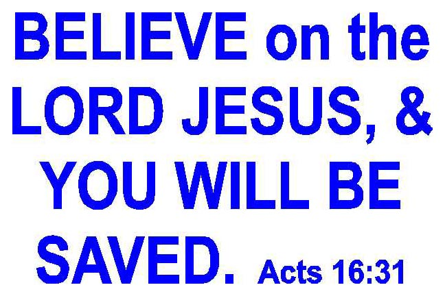 Believe on the Lord Jesus, and you will be saved