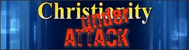 ChristianityUnderAttack