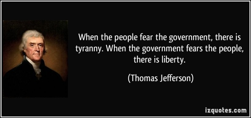 quote-when-the-people-fear-the-government-there-is-tyranny-when-the-government-fears-the-people-there-thomas-jefferson-94142