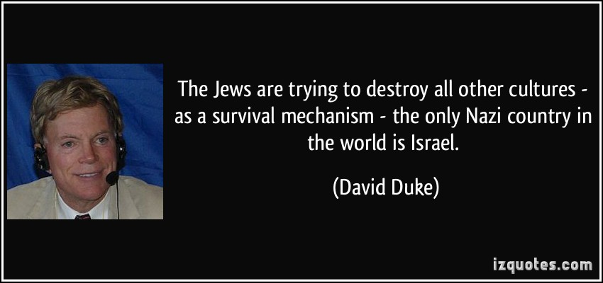 quote-the-jews-are-trying-to-destroy-all-other-cultures-as-a-survival-mechanism-the-only-nazi-country-david-duke-53613