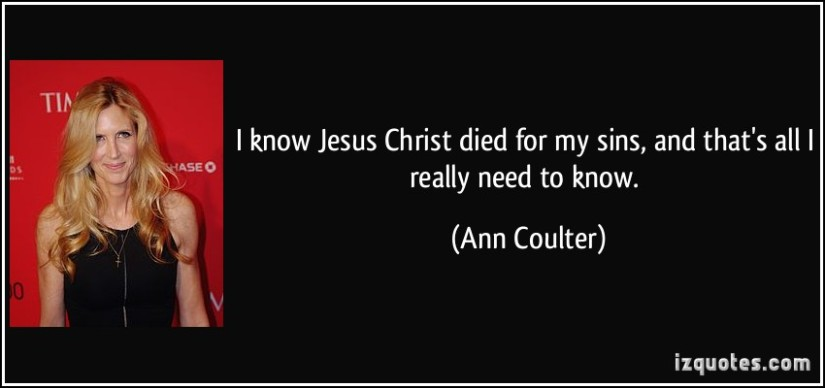 quote-i-know-jesus-christ-died-for-my-sins-and-that-s-all-i-really-need-to-know-ann-coulter-43288