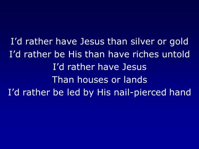 I'd RATHER HAVE JESUS-YESHUA AMEN!!